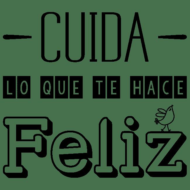 Vinilo Decorativo Frase Cuida Lo Que Te Hace Feliz